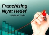 Franchising: Niyet Hedef