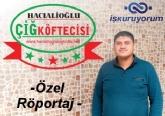 Hacialioğlu Çiğköfte Özel Röportajı - Çiğ Köfteci Açmak