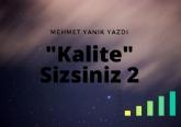Kalite Sizsiniz 2