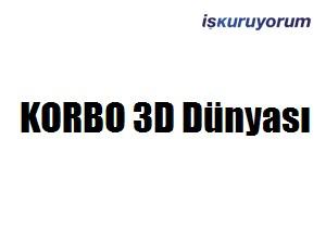 Korbo 3d Dünyası Bayilik Veriyor